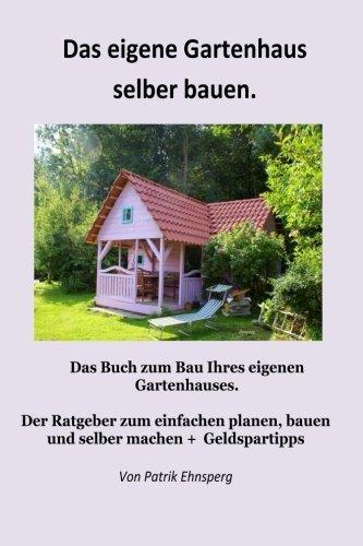 ein gartenhaus selber bauen 3 auflage - Ein Gartenhaus selber bauen.: 3. Auflage